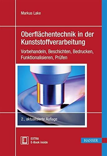 Oberflächentechnik in der Kunststoffverarbeitung: Vorbehandeln, Beschichten, Bedrucken, Funktionalisieren, Prüfen