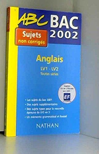 Anglais LV1-LV2 Toutes séries Bac 2002. Sujets non corrigés