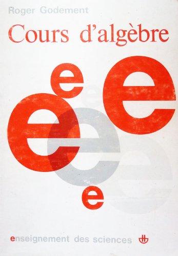 Roger Godement,... Cours d'algèbre : . 3e édition mise à jour
