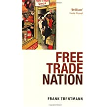 Free Trade Nation: Commerce, Consumption, and Civil Society in Modern Britain by Frank Trentmann (2009-05-05)