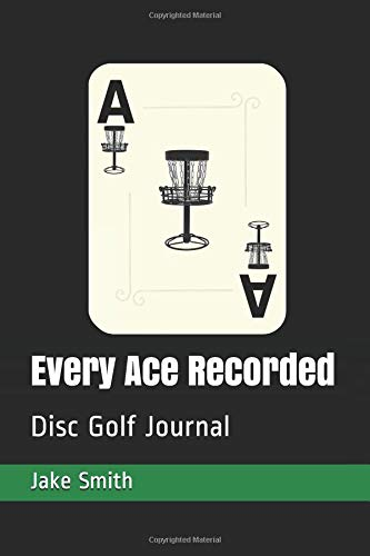 Every Ace Recorded: Disc Golf Journal por Jake a Smith