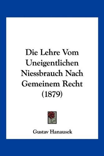 Die Lehre Vom Uneigentlichen Niessbrauch Nach Gemeinem Recht (1879)