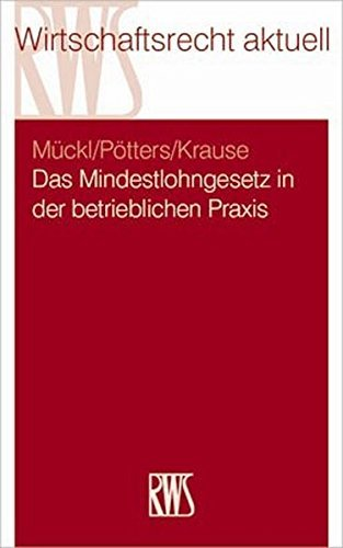 Das Mindestlohngesetz in der betrieblichen Praxis: Grundstrukturen, Praxisprobleme, und Lösungsansätze (RWS-Skript) by Patrick Mückl (2015-04-01)