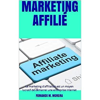 MARKETING AFFILIÉ: Le marketing d'affiliation est un moyen lucratif de démarrer une entreprise Internet