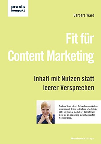 Fit für Content Marketing: Inhalt mit Nutzen statt leerer Versprechen (praxiskompakt)