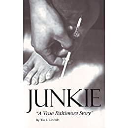 Junkie - A True Baltimore Story (English Edition) de [Lincoln, Tia]