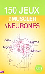 150 jeux pour muscler vos neurones