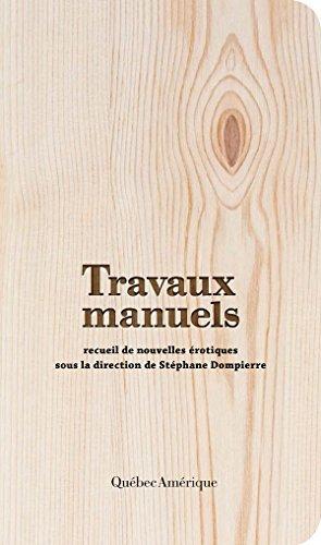 Travaux manuels: recueil de nouvelles érotiques par Stéphane Dompierre