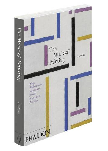 The music of painting : Music, Modernism and the Visual Arts from the Romantics to John Cage par PETER VERGO