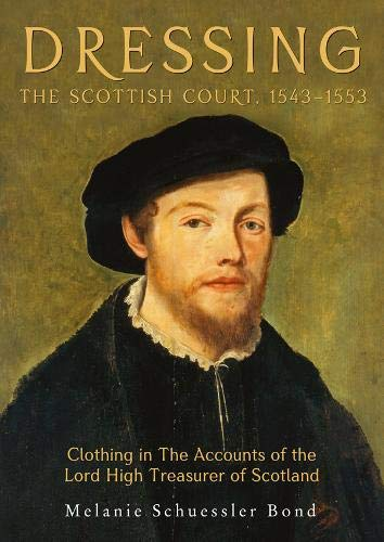 Dressing the Scottish Court, 1543-1553: Clothing in the Accounts of the Lord High Treasurer of...