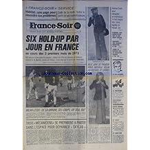 FRANCE SOIR du 18/05/1973 - 6 HOLD-UP PAR JOUR EN FRANCE - M. MARCELLIN ET LE COMMISSAIRE BELLEMIN-NOEL NATHALIE DELON AU FESTIVAL DE CANNES AVENUE FOCH - POUR DECAPITER SA MAITRESSE IL S'EST INSPIRE DES LIVRES QU'ELLE LUI FAISAIT LIRE PELISSANNE - 2 RECONSTITUTIONS AVEC OU SANS JEREMY CARTLAND AVORTEMENT - 3 NOUVELLES PROPOSITIONS DE LOIS L'OMBRE DU WATERGATE SUR LES NEGOCIATIONS KISSINGER- LE DUC THO LES NOUVELLES PETITES MAINS DE CARDIN PAR BOUVARD 3 MECANICIENS SE PREPARENT A