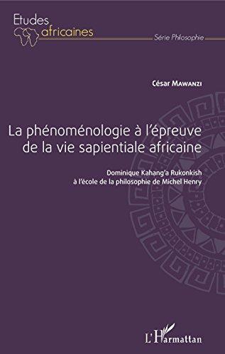 Phnomnologie  l'preuve de la vie sapientiale africaine (La): Dominique Kahang'a Rukonkish  l'cole de la philosophie de Michel Henry