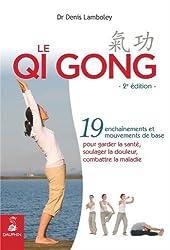Le Qi Gong : 19 enchaînements et mouvements de base pour garder la santé, soulager la douleur, combattre la maladie