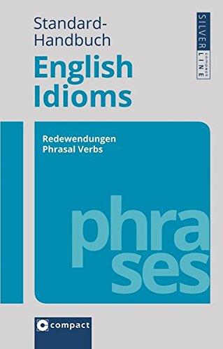 Standard-Handbuch English Idioms: Redewendungen - Phrasal Verbs - False Friends (Compact SilverLine PVC)