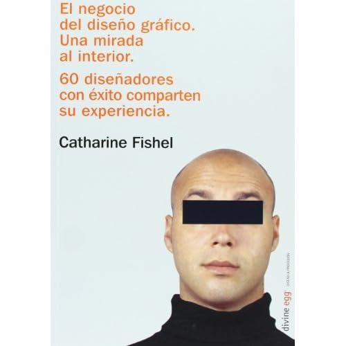 El Negocio del Diseno Grafico: Una Mirada Al Interior (Spanish Edition) by Catharine Fishel
