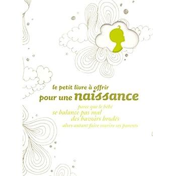 Le petit livre à offrir pour une naissance parce que le bébé se balance pas mal des bavoirs brodés alors autant faire sourire ses parents