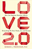 Love 2.0: How Our Supreme Emotion Affects Everything We Feel, Think, Do, and Become - Barbara L. Fredrickson Ph.D.