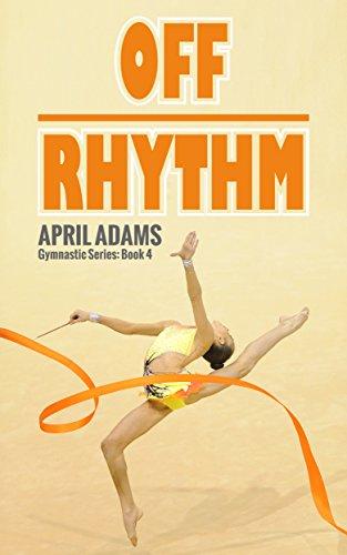Off Rhythm (The Gymnastics Series Book 4) di April Adams