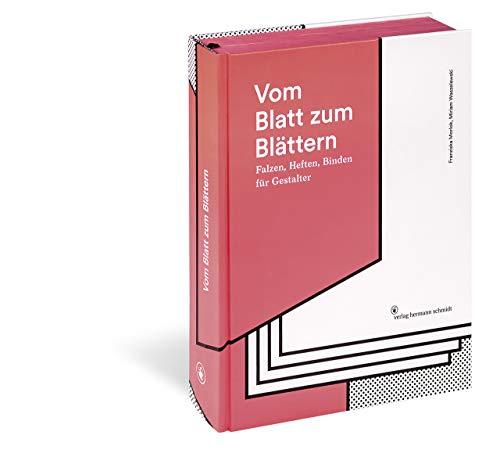 Vom Blatt zum Blättern: Falzen, Heften, Binden für Gestalter -