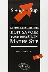 S+up=sup : Ce que le bachelier doit savoir pour réussir en Maths Sup