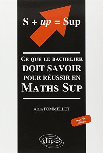 S+up=sup : Ce que le bachelier doit savoir pour réussir en Maths Sup par Alain Pommelet