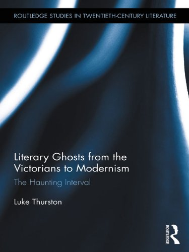 Literary Ghosts from the Victorians to Modernism: The Haunting Interval (Routledge Studies in Twentieth-Century Literature)