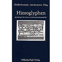 Hieroglyphen. Altägyptische Ursprünge abendländischer Grammatologie (Archäologie der literarischen Kommunikation)