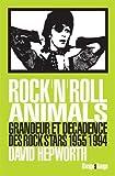 Rock'n'roll animals - Grandeur et décadence des rock stars, 1955/1994