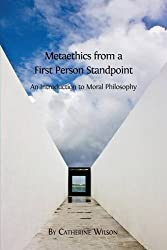 Metaethics from a First Person Standpoint: An Introduction to Moral Philosophy by Catherine Wilson (2016-01-18)