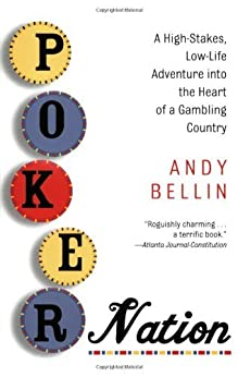 Poker Nation: A High-Stakes, Low-Life Adventure into the Heart of a Gambling Country von [Bellin, Andy]