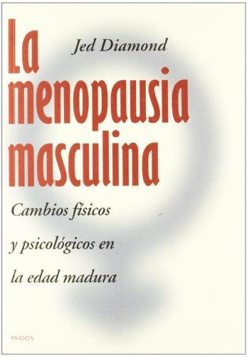 La menopausia masculina : cambios físicos y psicológicos en la edad madura por Jed Diamond