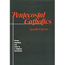 Pentecostal Catholics: Power, Charisma, and Order in a Religious Movement