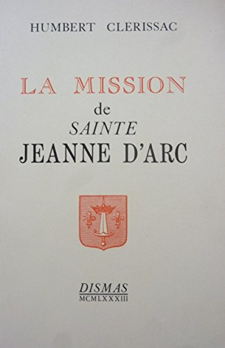 La Mission de Sainte Jeanne d'Arc. Réimpression de l'édition de 1910