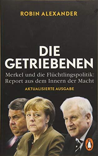 Die Getriebenen: Merkel und die Flüchtlingspolitik: Report aus dem Innern der Macht. Aktualisierte Ausgabe 2018