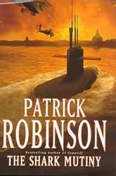 The Shark Mutiny by Patrick Robinson (2001-03-01)