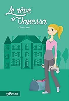 Le rêve de Vanessa (Arcadia t. 1) par [Soler, Cécile]
