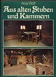 Aus alten Stuben und Kammern by Alois Wolf front cover