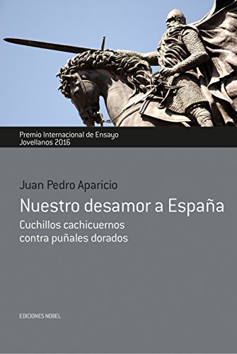 Nuestro desamor a España: Cuchillos cachicuernos contra puñales dorados (Premio internacional de ensayo Jovellanos nº 46)