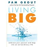 [(Living Big: Embrace Your Passion and Leap into an Extraordinary Life)] [Author: Pam Grout] published on (September, 2014)