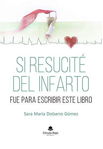 Si resucité del infarto fue para escribir este libro eBook: Sara ...
