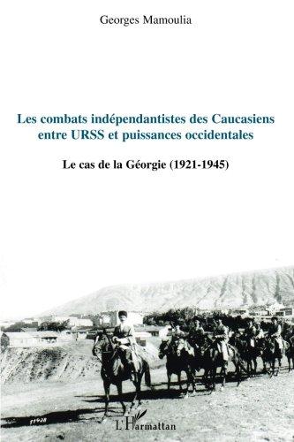 Les combats indépendantistes des Caucasiens entre URSS et puissances occidentales : Le cas de la Géorgie (1921-1945)