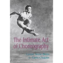 [(The Intimate Act of Choreography )] [Author: Lynne Anne Blom] [Oct-2003]