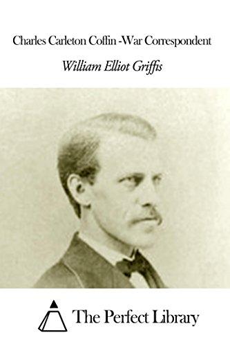 Charles Carleton Coffin -War Correspondent (English Edition) (Charles Carleton Coffin)