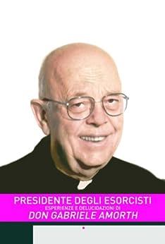 Presidente degli esorcisti (Esperienza e delucidazioni di Don Gabriele Amorth) di [Musolesi, Angela]