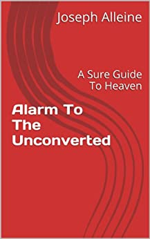 Alarm To The Unconverted: A Sure Guide To Heaven (English Edition) di [Alleine, Joseph]