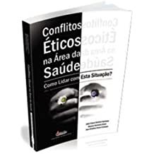 Conflitos Éticos na Área da Saúde. Como Lidar com Esta Situação (Em Portuguese do Brasil)