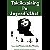Taktiktraining im Jugendfußball: aus der Praxis für die Praxis