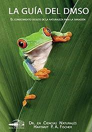La Guía del DMSO: El conocimiento oculto de la naturaleza para la sanaciónenes: El conocimiento oculto de la n