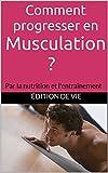 Comment progresser en musculation ?: Par la nutrition et l'entraînement
