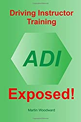 Driving Instructor Training Exposed! by Martin Woodward (2013-11-22)